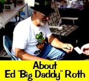 "About Ed ""Big Daddy"" Roth"